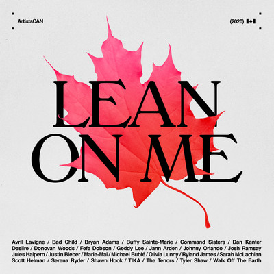 Lean on Me - ArtistsCAN feat.Avril Lavigne,Bryan Adams,Buffy Sainte-Marie,Geddy Lee,Jann Arden,Justin Bieber,Michael Buble,Sarah McLachlan/Tyler Shaw/Fefe Dobson/Bad Child/Command Sisters/Dan Kanter/Desiire/Donovan Woods/Johnny Orlando/Josh Ramsay/Jules Halpern/Marie-Mai/Olivia Lunny/Ryland James/Scott Helman/Serena Ryder/Shawn Hook/The Tenors/TiKA/Walk Off The Earth