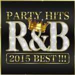 アルバム/PARTY HITS R&B 2015 BEST!!!/PARTY HITS PROJECT