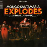 アルバム/Explodes at the Village Gate/Mongo Santamaria